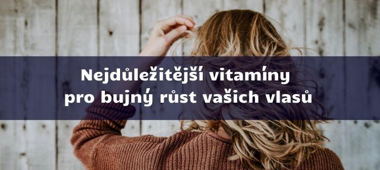 Nejdůležitější vitamíny pro bujný růst vašich vlasů